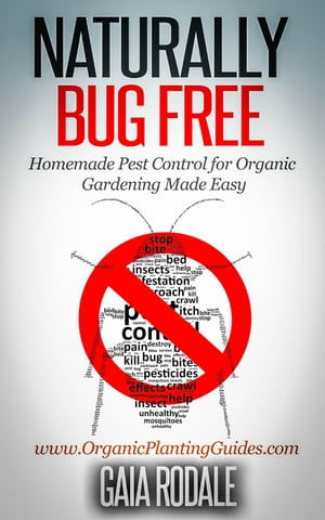 Naturally Bug Free: Homemade Pest Control for Organic Gardening Made Easy Organic Gardening Beginners Planting Guides