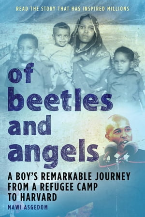 Of Beetles and Angels A Boy's Remarkable Journey from a Refugee Camp to Harvard