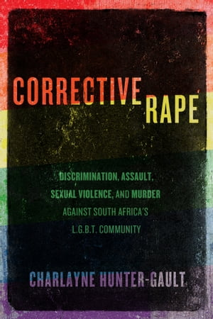 Corrective Rape Discrimination,  Assault,  Sexual Violence,  and Murder Against South Africa's L.G.B.T. Community
