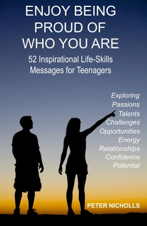 Enjoy Being Proud Of Who You Are 52 Inspirational Life-Skills Messages for Teenagers