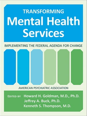 Transforming Mental Health Services Implementing the Federal Agenda for Change