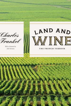 Land and Wine The French Terroir