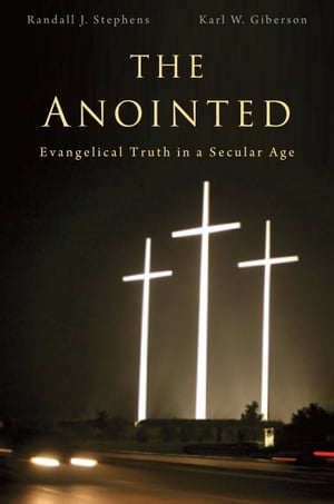 The Anointed evangelical truth in a secular age