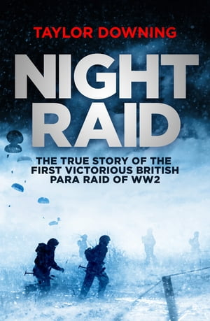 Night Raid The True Story of the First Victorious British Para Raid of WWII