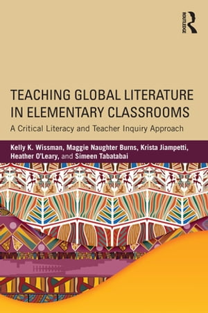 Teaching Global Literature in Elementary Classrooms A Critical Literacy and Teacher Inquiry Approach