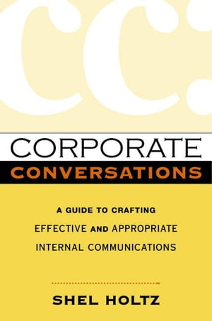 Corporate Conversations: A Guide to Crafting Effective and Appropriate Internal Communications