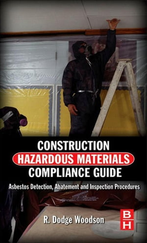 Construction Hazardous Materials Compliance Guide Asbestos Detection,  Abatement and Inspection Procedures