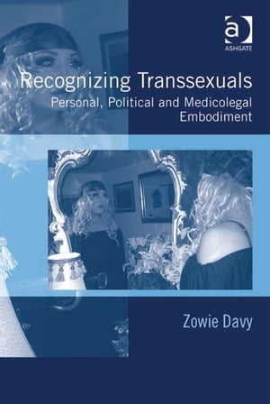 Recognizing Transsexuals Personal,  Political and Medicolegal Embodiment