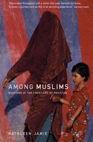Among Muslims Meetings at the Frontiers of Pakistan