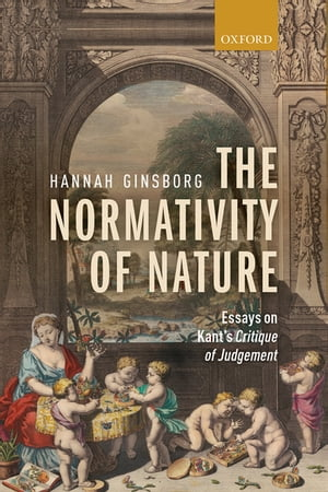 The Normativity of Nature Essays on Kant's Critique of Judgement