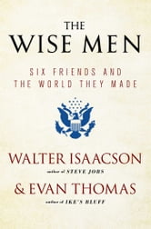 Walter Isaacson - The Wise Men