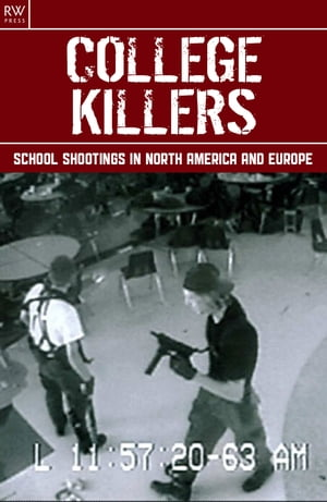 College Killers School Shootings in North America and Europe