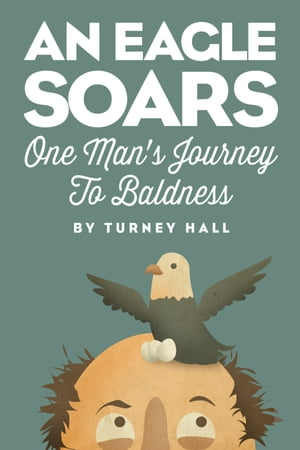 An Eagle Soars One Man's Journey to Baldness