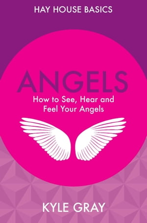Angels How to See,  Hear and Feel Your Angels