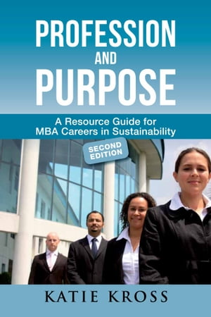 Profession and Purpose A Resource Guide for MBA Careers in Sustainability