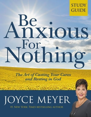 Be Anxious for Nothing The Art of Casting Your Cares and Resting in God