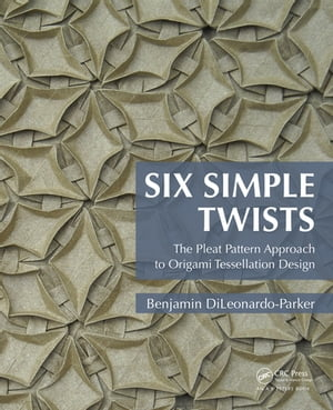 Six Simple Twists The Pleat Pattern Approach to Origami Tessellation Design
