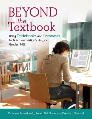 Beyond the Textbook: Using Trade Books and Databases to Teach Our Nation's History,  Grades 7?12