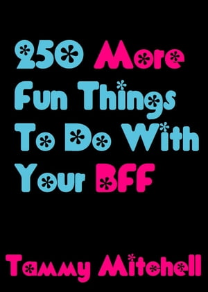 250 More Fun Things To Do With Your BFF Best Friends Forever,  #2
