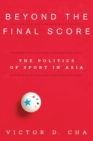 Beyond the Final Score The Politics of Sport in Asia
