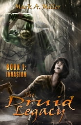 Mark Miller - The Druid Legacy book 1: Invasion