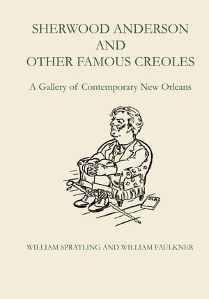 Sherwood Anderson and Other Famous Creoles A Gallery of Contemporary New Orleans