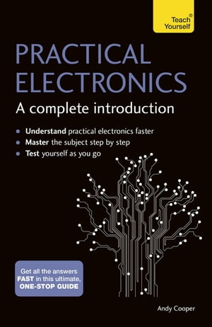 Practical Electronics: A Complete Introduction Teach Yourself