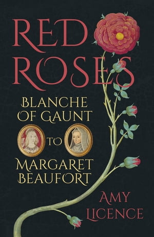 Red Roses Blanche of Gaunt to Margaret Beaufort
