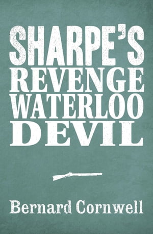 Sharpe 3-Book Collection 7: Sharpe's Revenge, Sharpe's Waterloo, Sharpe's Devil