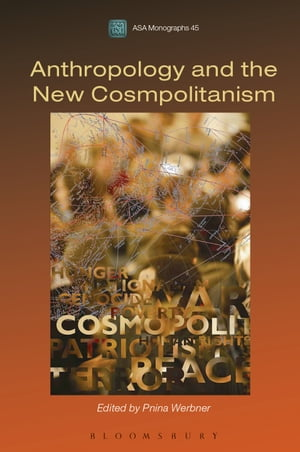 Anthropology and the New Cosmopolitanism Rooted,  Feminist and Vernacular Perspectives
