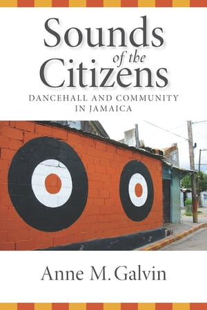 Sounds of the Citizens Dancehall and Community in Jamaica