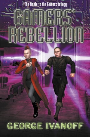 Gamers' Rebellion: Book Three of the Gamers Trilogy