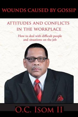 WOUNDS CAUSED BY GOSSIP Attitudes And Conflicts In The Workplace How To Deal With Difficult People And Situations On The Job