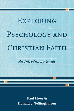 Exploring Psychology and Christian Faith An Introductory Guide