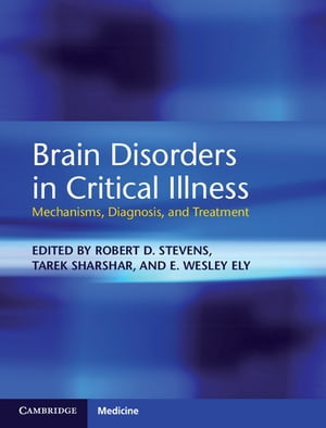 Brain Disorders in Critical Illness Mechanisms,  Diagnosis,  and Treatment