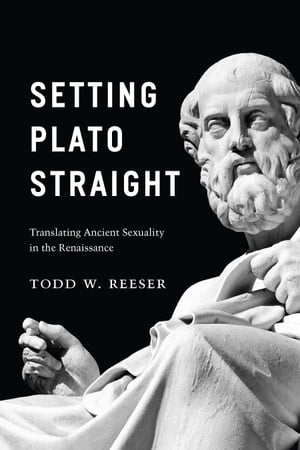 Setting Plato Straight Translating Ancient Sexuality in the Renaissance
