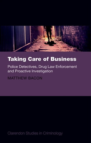 Taking Care of Business Police Detectives,  Drug Law Enforcement and Proactive Investigation