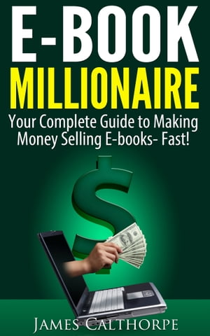 EBook Millionaire Your Complete Guide to Making Money Selling EBooks-FAST!