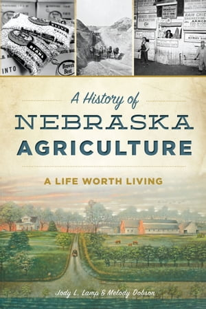 History of Nebraska Agriculture, A A Life Worth Living