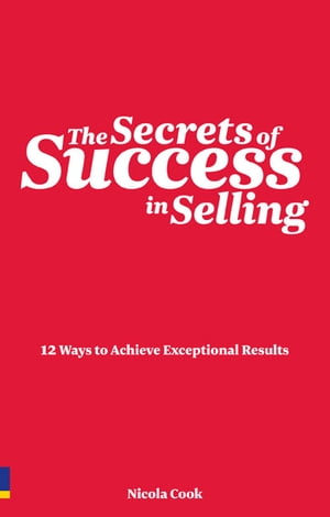 The Secrets of Success in Selling 12 ways to achieve exceptional results