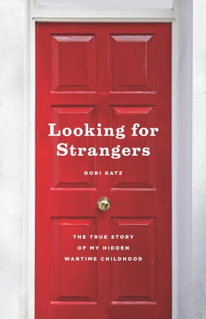 Looking for Strangers The True Story of My Hidden Wartime Childhood