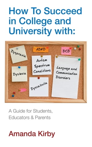 How to Succeed with Specific Learning Difficulties in College and University A Guide for Students,  Educators and Parents