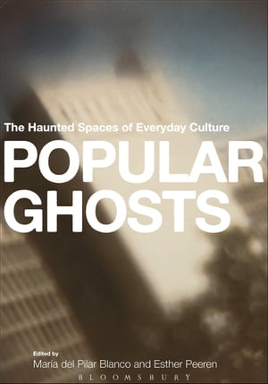 Popular Ghosts The Haunted Spaces of Everyday Culture