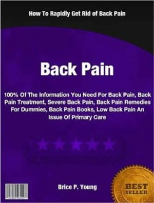 Back Pain 100% Of The Information You Need For Back Pain,  Back Pain Treatment,  Severe Back Pain,  Back Pain Remedies For Dummies,  Back Pain Books,  Low