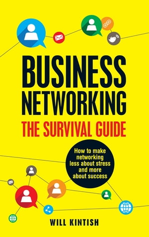 Business Networking - The Survival Guide How to make networking less about stress and more about success