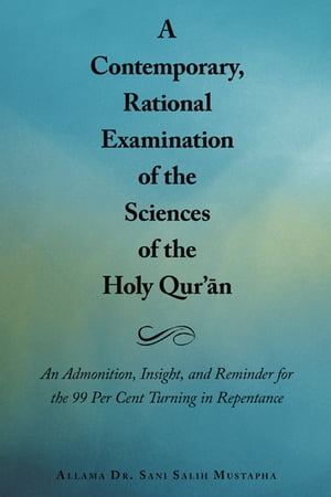 A Contemporary,  Rational Examination of the Sciences of the Holy Qur??n An Admonition,  Insight,  and Reminder for the 99 Per Cent Turning in Repentance