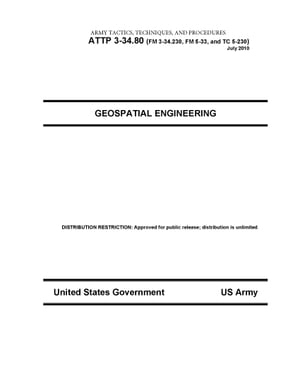 Army Tactics,  Techniques,  and Procedures ATTP 3-34.80 (FM 3-34.230,  FM 5-33,  and TC 5-230) Geospatial Engineering July 2010
