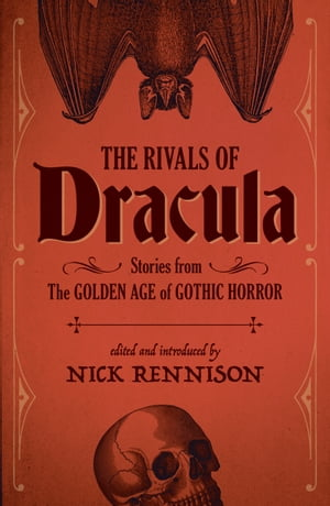 The Rivals of Dracula Stories from the Golden Age of Gothic Horror