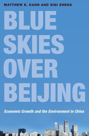 Blue Skies over Beijing Economic Growth and the Environment in China