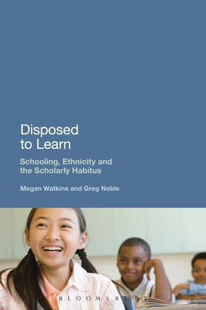 Disposed to Learn Schooling,  Ethnicity and the Scholarly Habitus